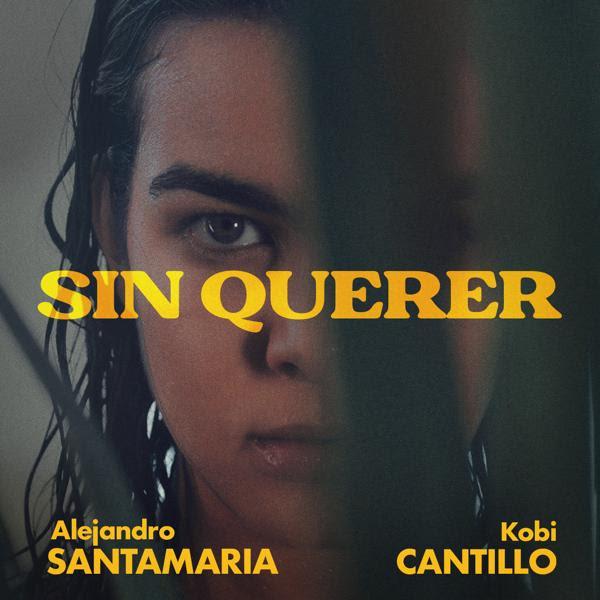 """Alejandro Santamaría presenta """"Sin querer"""" junto a Kobi Cantillo"""