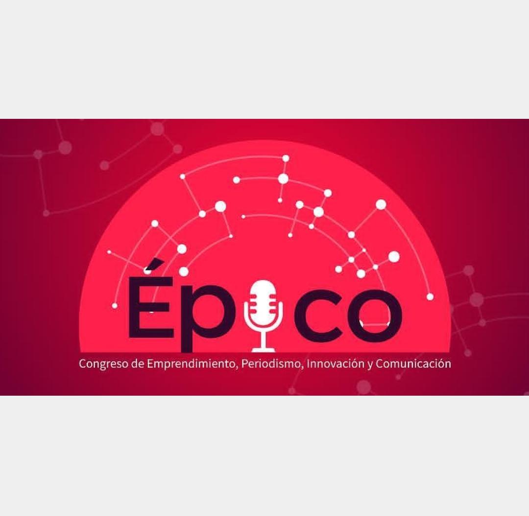 Llega Epico, el primer congreso de emprendimiento, periodismo, comunicación e innovacion en Medellin