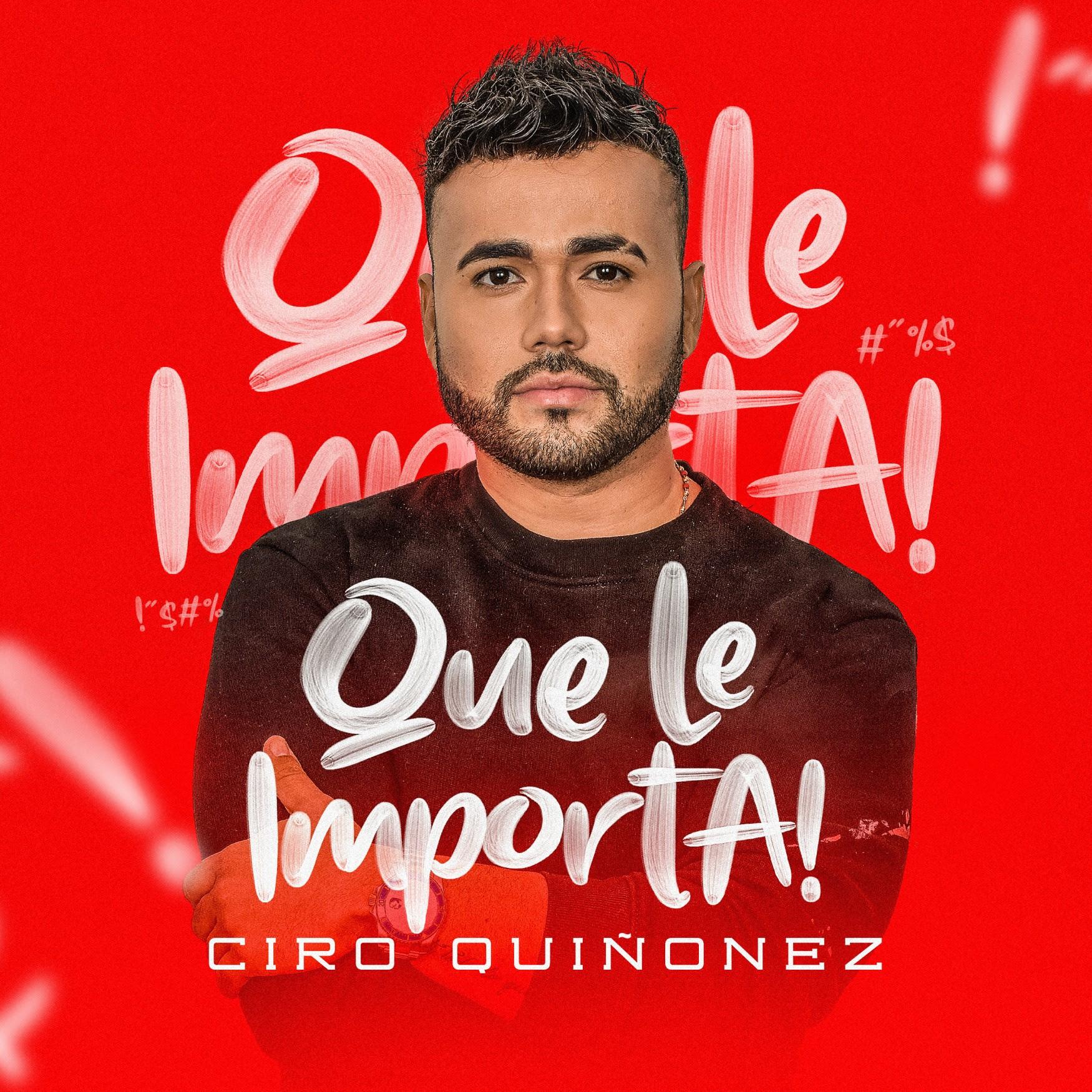 «Que Le Importa!» el tema de Ciro Quiñonez que le canta a las críticas – @Ciroquinonezoficial